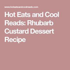 Hot Eats and Cool Reads: Rhubarb Custard Dessert Recipe