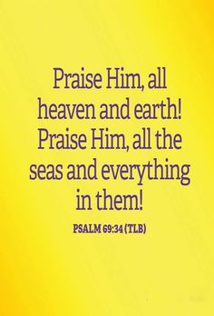 Psalm 69 34 tlb praise him all heaven and earth praise him all