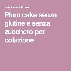 Plum cake senza glutine e senza zucchero per colazione