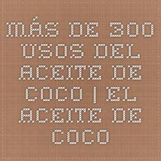 Más de 300 usos del Aceite de Coco   El Aceite de Coco