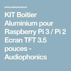 KIT Boitier Aluminium pour Raspberry Pi 3 / Pi 2 Ecran TFT 3.5 pouces - Audiophonics