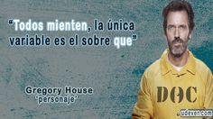 Frase de Dr House sobre la Mentira - Todos mienten, la única variable es el sobre que?