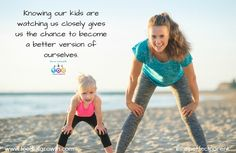 Knowing our children are watching us closely gives us the chance to become a better version of ourselves.
