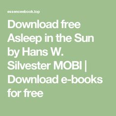 Download free Asleep in the Sun by Hans W. Silvester MOBI | Download e-books for free