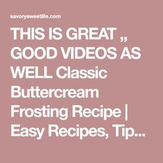 THIS IS GREAT ,, GOOD VIDEOS AS WELL Classic Buttercream Frosting Recipe | Easy Recipes, Tips, Ideas, and Life Musings