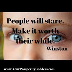 People will stare. Make it worth their while. Winston Don't let the opinions of others influence what you do. More often than not they are more concerned about themselves and what others are thinking about them. Focus on what you want to achieve and stay true to your path. #womenempoweringwomen #mindset