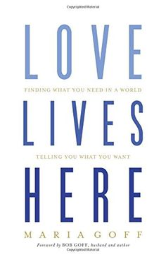 Love Lives Here: Finding What You Need in a World Telling...