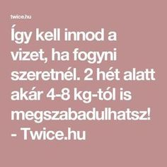 2 hét alatt akár kg-tól is megszabadulhatsz! Summer Body, Health And Beauty, The Cure, Good Food, Health Fitness, Food And Drink, Weight Loss, Vitamins, Workout