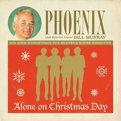 Phoenix & Bill Murray // Alone On Christmas Day