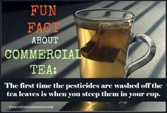 """Fun fact about commercial tea: """"The first time the pesticides are washed off the tea leaves is when you steep them in your cup."""" Not so fun, really! Please re-pin to share with your family & friends! Together we can educate the world! // The Truth About Cancer <3"""