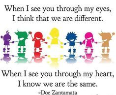 When I see you through my eyes, I think that we are different. When see you through my heart, I know we are the same. Diversity Quotes, Equality And Diversity, Unity In Diversity, Cultural Diversity, Diversity Display, Diversity In The Classroom, Multicultural Classroom, Early Childhood Education Programs, Early Education
