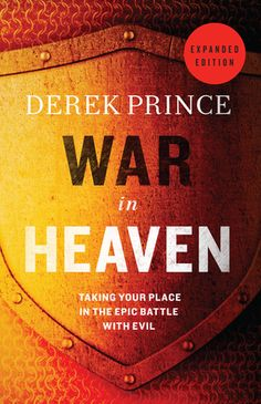 Could spiritual warfare be an essential part of God's plan for each of us? = War in Heaven, Expanded Edition Taking Your Place in the Epic Battle with Evil by: Derek Prince