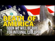"DEATH OF AMERICA: ""SOON WE WILL BE RIPE FOR INTERNAL COLLAPSE OR A LARGE WAR"" - YouTube"