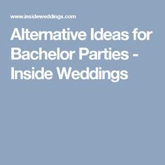 Alternative Ideas for Bachelor Parties - Inside Weddings