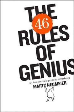 The 46 Rules of Genius: An Innovator's Guide to Creativity (Voices That Matter) by Marty Neumeier