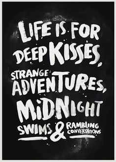 Life is for deep kisses x