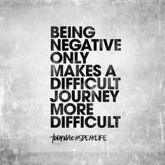 Being negative only make a difficult journey more difficult. Motivational Thoughts, Inspirational Thoughts, Positive Quotes, Motivational Quotes, Great Quotes, Quotes To Live By, Me Quotes, Tobymac Speak Life, Scripture Quotes