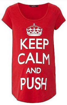 """keep calm and push hahaha. Not a huge fan of all the """"keep calm"""" stuff but this is funny. Perfect for labour"""