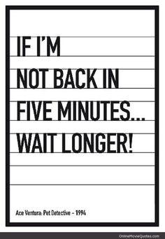 Wait Longer Ace Ventura: Pet Detective #Movie #Quote