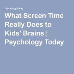 What Screen Time Really Does to Kids' Brains | Psychology Today
