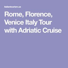 Rome, Florence, Venice Italy Tour with Adriatic Cruise