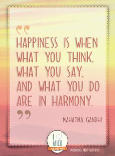 """Happiness is when what you think, what you say, and what you do are in harmony."" - Mahatma Gandhi #MorningMotivation"