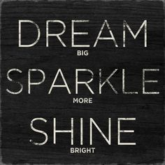 Dream, Sparkle, Shine-- I want this in color in the girls rooms! Something to make
