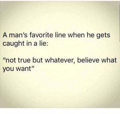 "A man's favorite line when he gets caught in a lie: ""not true but whatever, believe what you want"" - iFunny :) Mood Quotes, True Quotes, Funny Quotes, Reality Quotes, Funny Cheating Quotes, Caught Feelings Quotes, Gut Feeling Quotes, Cheating Husband Quotes, Honesty Quotes"