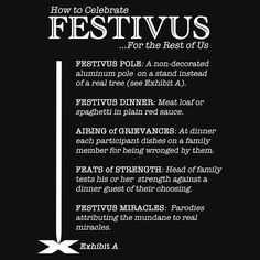 How to Celebrate Festivus  by Samuel Sheats on Redbubble. Available as T-Shirts & Hoodies, iPhone Cases, Samsung Galaxy Cases, Home Decors, Tote Bags, Kids Clothes, iPad Cases, and Laptop Skins. #festivus #holiday #celebration #humor #atheism #humanity