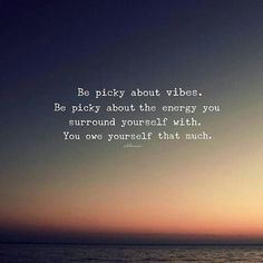Be Picky About Vibes. Be Picky About The Energy You Surround Yourself With. You Owe Yourself That Much Men Quotes, Music Quotes, Life Quotes, Life Is Hard Sometimes, We Are Love, Bullet Journal Inspiration, Favorite Quotes, Affirmations, Spirituality