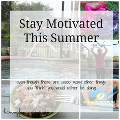 Stay Motivated - Stick To Your Workout Routine This Summer Are you guilty of the Summer Slump? I know you have been waiting months for the weather to get