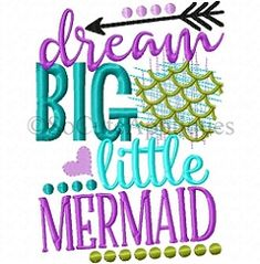 Dream Big Little Mermaid - 2 Sizes!   What's New   Machine Embroidery Designs   SWAKembroidery.com So Cute Appliques