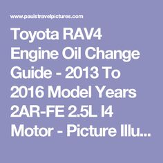 Toyota RAV4 Engine Oil Change Guide - 2013 To 2016 Model Years 2AR-FE 2.5L I4 Motor - Picture Illustrated Automotive Maintenance DIY Instructions