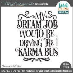 FL180 Dream Job Karma Bus. Sold By Fun Lurn SVG FilesSmall business commercial useAvailable in SVG, DXF, EPS and Ai formats.Works in Cricut Designs space andSilhouette Studio Basic,Silhouette Designer Edition andSilhouette Business Edition