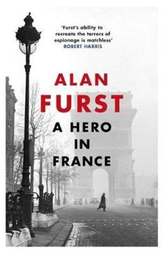 A Hero in France. The alternative le Carré: Alan Furst returns with his most commercial novel to date, a nail-biting spy story set against the French Resistance. It was Top 20 in hardback. Alan Furst, Hero Run, Robert Harris, French Resistance, Nail Biting, Story Setting, France, Mystery Thriller, Night Club