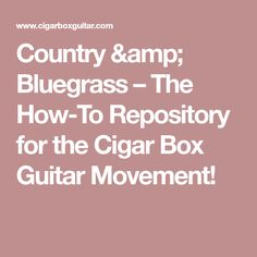 Country & Bluegrass – The How-To Repository for the Cigar Box Guitar Movement! Cigar Box Guitar, Radios, Cigars, Country, Amp, Tablature, Rural Area, Cigar, Country Music