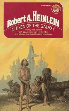 """The Girdle of Melian: Favourite Children's Books - Vince Ditrich's Picks: """"Citizen of the Galaxy / Starman Jones / Have Spacesuit, Will Travel – Robert Heinlein"""""""