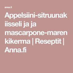 Appelsiini-sitruunakiisseli ja ja mascarpone-marenkikerma | Reseptit | Anna.fi Anna, Mascarpone