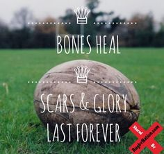 Bones heal Scares and glory last forever Rugby League, Rugby Players, Rugby Rules, Rugby Girls, All Blacks Rugby, Rugby Club, Basketball Quotes, Rugby World Cup, Just A Game