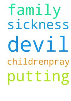 Please pray for my family. The devil is putting sickness - Please pray for my family. The devil is putting sickness on my children.Pray us up in the name of Jesus. Posted at: https://prayerrequest.com/t/Lqp #pray #prayer #request #prayerrequest