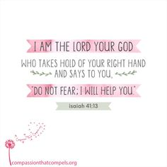 I am the Lord your God... Do not fear; I will help you.