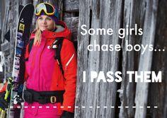 Some girls chase boys. I pass them.   Love to ski