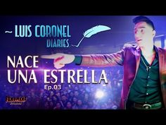 "LUIS CORONEL DIARIES ""NACE UNA ESTRELLA"" EP 03 - YouTube"