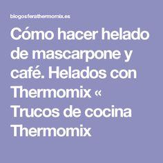 Cómo hacer helado de mascarpone y café. Helados con Thermomix « Trucos de cocina Thermomix