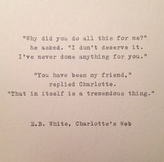 From Charlottes Web, this quote is hand typed on a vintage 1939 Triumph typewriter onto a 6x6 piece of cardstock.    Perfect for framing,