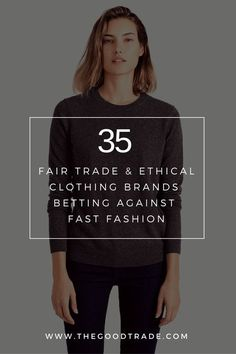 35 Ethical Alternatives To Fast Fashion Companies.   Each brand has made it a central part of their mission to produce in an ethical way that considers both people and the planet. Check out all 35 brands!