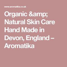 Organic & Natural Skin Care Hand Made in Devon, England – Aromatika