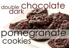 Double Dark Chocolate Pomegranate Cookies Makes 2-3 dozen bake at 350 for 9-10 minutes  1/2 Cup (1 stick) Butter–don't use margarine 1/...