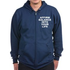 """Men's dark color navy blue zip hoodie with Affirm Balance Into Your Life theme. Affirmations are positive words of power that help to direct the subtle """"unseen"""" forces that govern existence that one can form in their own words that is repeated.  Available in black, navy blue; small, medium, large, x-large, 2x-large for only $53.99. Go to the link to purchase the product and to see other options – http://www.cafepress.com/stabiyl"""