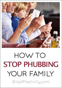 What phubbing is and how to recognize problem behaviors; tips to help anyone stop phubbing family and friends